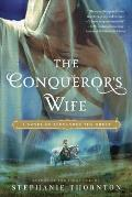 Conquerors Wife a Novel of Alexander the Great