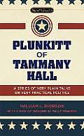 Plunkitt Of Tammany Hall A Series Of Very Plain Talks On Very Practical Politics