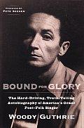 Bound for Glory The Hard Driving Truth Telling Autobiography of Americas Great Poet Folk Singer