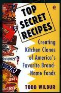 Top Secret Recipes Creating Kitchen Clones of Americas Favorite Brand Name Foods