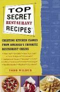 Top Secret Restaurant Recipes Creating Kitchen Clones from Americas Favorite Restaurant Chains