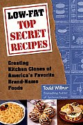 Low-Fat Top Secret Recipes: Creating Kitchen Clones of America's Favorite Brand-Name Foods