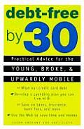 Debt Free by 30 Practical Advice for the Young Broke & Upwardly Mobile