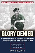 Glory Denied The Saga of Vietnam Veteran Jim Thompson Americas Longest Held Prisoner of War
