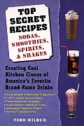 Top Secret Recipes Sodas Smoothies Spirits & Shakes Creating Cool Kitchen Clones of Americas Favorite Brand Name Drinks