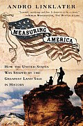 Measuring America How an Untamed Wilderness Shaped the United States & Fulfilled the Promise of Democracy