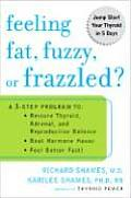Feeling Fat Fuzzy or Frazzled A 3 Step Program To Restore Thyroid Adrenal & Reproductive Balance Beat Hormone Havoc & Feel Better Fast