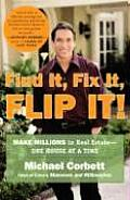 Find It Fix It Flip It Make Millions in Real Estate One House at a Time