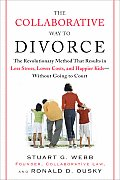 Collaborative Way to Divorce The Revolutionary Method That Results in Less Stress Lower Costs & Happier Kids Without Going to Court
