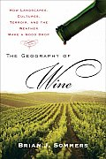 Geography of Wine How Landscapes Cultures Terroir & the Weather Make a Good Drop