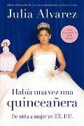 Habia una Vez una Quinceanera De Nina A Mujer en EE UU Once Upon a Quinceanera