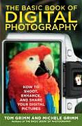 The Basic Book of Digital Photography: How to Shoot, Enhance, and Share Your Digital Pictures
