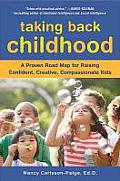 Taking Back Childhood A Proven Roadmap for Raising Confident Creative Compassionate Kids
