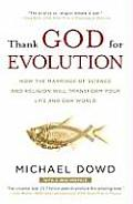 Thank God for Evolution How the Marriage of Science & Religion Will Transform Your Life & Our World