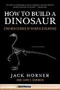 How to Build A Dinosaur The New Science of Reverse Evolution