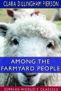 Among the Farmyard People (Esprios Classics)