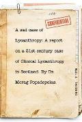 A sad case of Lycanthropy: By Dr Morag Popadopolas.