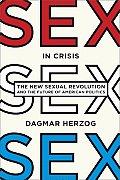 Sex in Crisis The New Sexual Revolution & the Future of American Politics