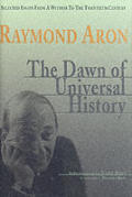Dawn of Universal History Selected Essays from a Witness to the Twentieth Century