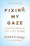 Fixing My Gaze A Scientists Journey Into Seeing in Three Dimensions