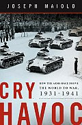 Cry Havoc How the Arms Race Drove the World to War 1931 1941