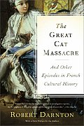 Great Cat Massacre & Other Episodes in French Cultural History