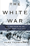 White War Life & Death on the Italian Front 1915 1919
