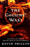 Cousins Wars Religion Politics Civil Warfare & the Triumph of Anglo America