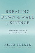 Breaking Down the Wall of Silence The Liberating Experience of Facing Painful Truth