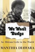 We Wont Budge An African Exile In The