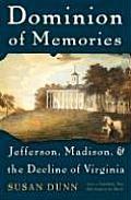 Dominion of Memories Jefferson Madison & the Decline of Virginia