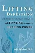 Lifting Depression a Neuroscientists Hands On Approach To Activitating Your Brains Healing Power