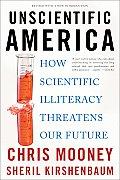 Unscientific America How Scientific Illiteracy Threatens Our Future