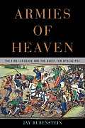 Armies of Heaven The First Crusade & the Quest for Apocalypse