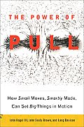 Power of Pull How Small Moves Smartly Made Can Set Big Things in Motion