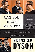 Can You Hear Me Now The Inspiration Wisdom & Insight of Michael Eric Dyson