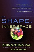 Shape of Inner Space String Theory & the Geometry of the Universes Hidden Dimensions