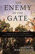 Enemy At The Gate Habsburgs Ottomans & the Battle for Europe