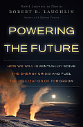Powering the Future How We Will Eventually Solve the Energy Crisis & Fuel the Civilization of Tomorrow