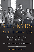 All Eyes Are Upon Us Race & Politics from Boston to Brooklyn