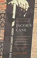 Jacobs Cane A Jewish Familys Journey from the Four Lands of Lithuania to the Ports of London & Baltimore A M