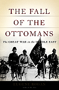 Fall of the Ottomans The Great War in the Middle East