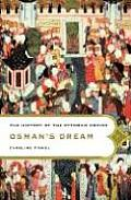 Osmans Dream The Story of the Ottoman Empire 1300 1923