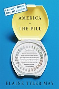 America & the Pill A History of Promise Peril & Liberation