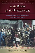 At the Edge of the Precipice Henry Clay & the Compromise that Saved the Union