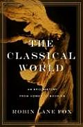 Classical World An Epic History from Homer to Hadrian
