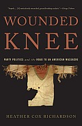 Wounded Knee Party Politics & the Road to an American Massacre