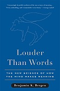 Louder Than Words The New Science of How the Mind Makes Meaning