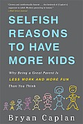 Selfish Reasons to Have More Kids Why Being a Great Parent is Less Work & More Fun Than You Think