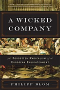 Wicked Company The Forgotten Radicalism of the European Enlightenment